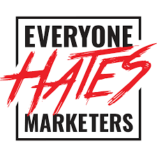 Podcast - Everyone Hates Marketers