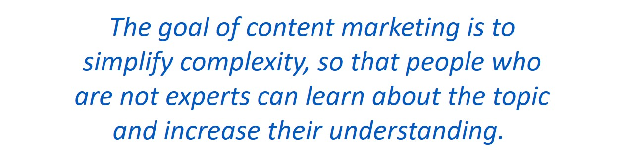 The job of content marketing is to simplify complexity
